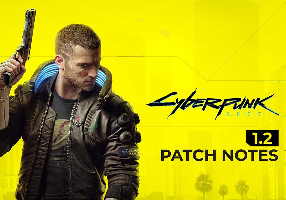 Cyberpunk 2077 1.2 Patch Notes are Massive