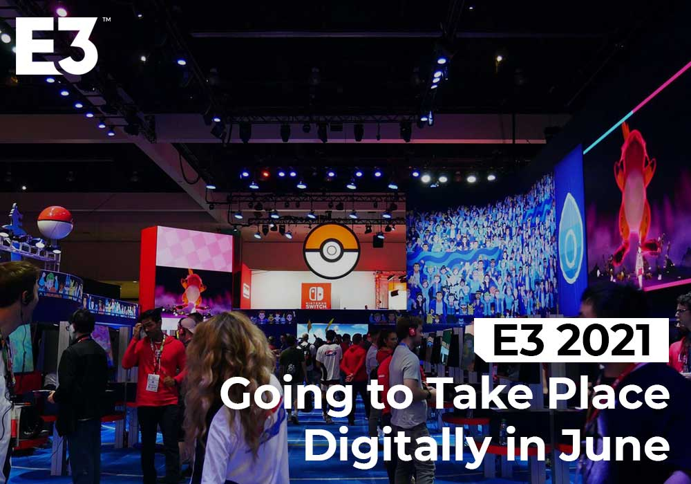 E3 2021 is Going to Take Place Digitally in June