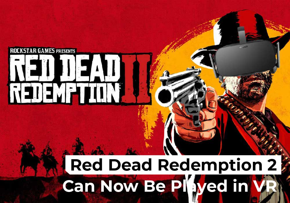 Red Dead Redemption 2 Can Now Be Played in VR